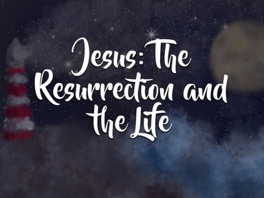 Jesus: The Resurrection and The Life