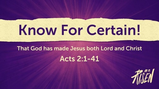 Know For Certain! That God has made Jesus both Lord and Christ