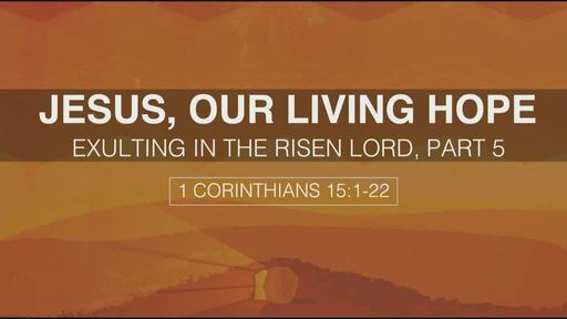 Jesus, Our Living Hope: Exulting in the Risen Lord, Part 5