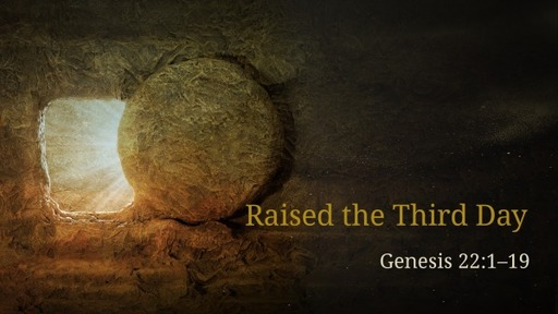 Easter Sunday: Raised the Third Day (April 4th 2021)