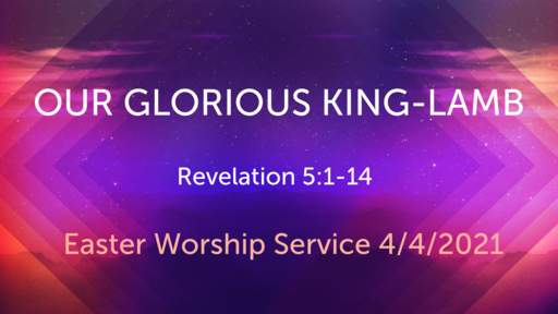 The King is a Lamb -- 04/04/2021 -- Easter Worship