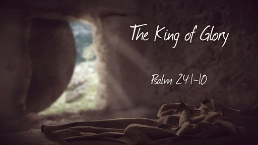The King of Glory (Psalm 24:1-10)