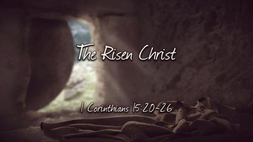 The Risen Christ (1 Corinthians 15:20-26)