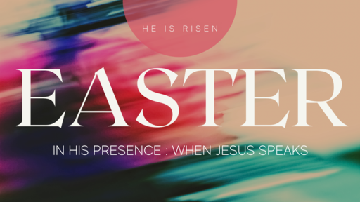 Easter 2021, When Jesus Speaks