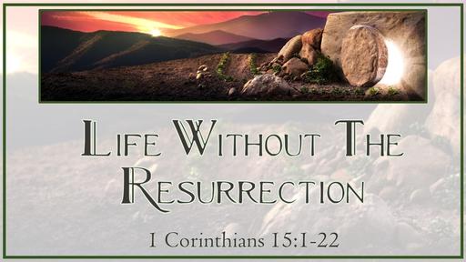 14 l Easter 2021: Life Without the Resurrection l 1 Corinthians 15:1-22 l 04-04-21