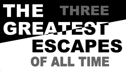 Easter Sunday, The Three Greatest Escapes,  April 4, 2021