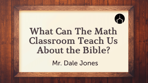 What Can the Math Classroom Teach Us About the Bible?