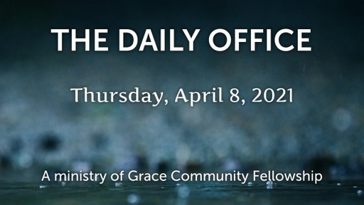 Daily Office - April 8, 2021
