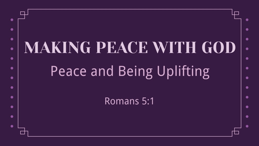 Peace and Being Uplifting