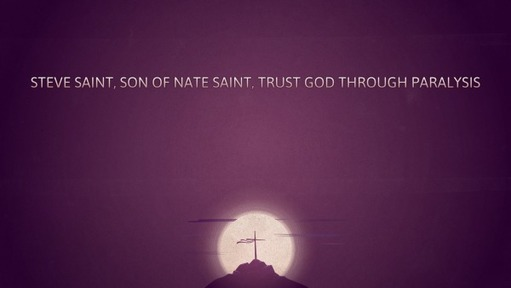 Steve Saint, son of Nate Saint, trust God through paralysis