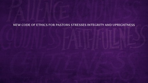 New Code of Ethics for Pastors stresses integrity and uprightness