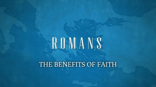 The Benefits of Faith (Romans 9:1-5)