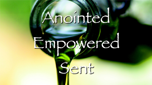 Anointed, Empowered and Sent