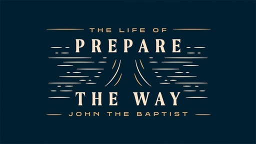 Prepare the Way: The Life of John the Baptist