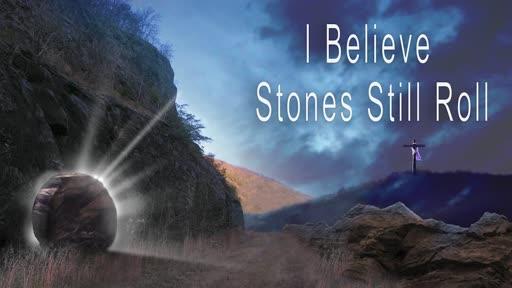 I Belive Stones Still Roll! Easter Sunday