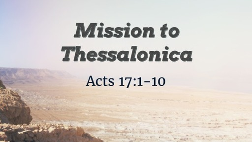 Acts 17:1-10 Mission to Thessalonica