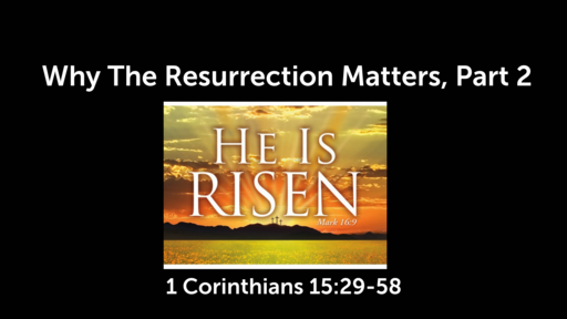 Why The Resurrection Matters, Part 2