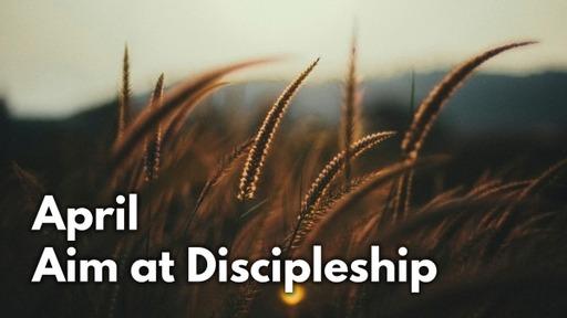 April Aim At Discipleship