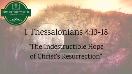 1 Thessalonians 4:13-18 | The Indestructible Hope of Christ's Resurrection
