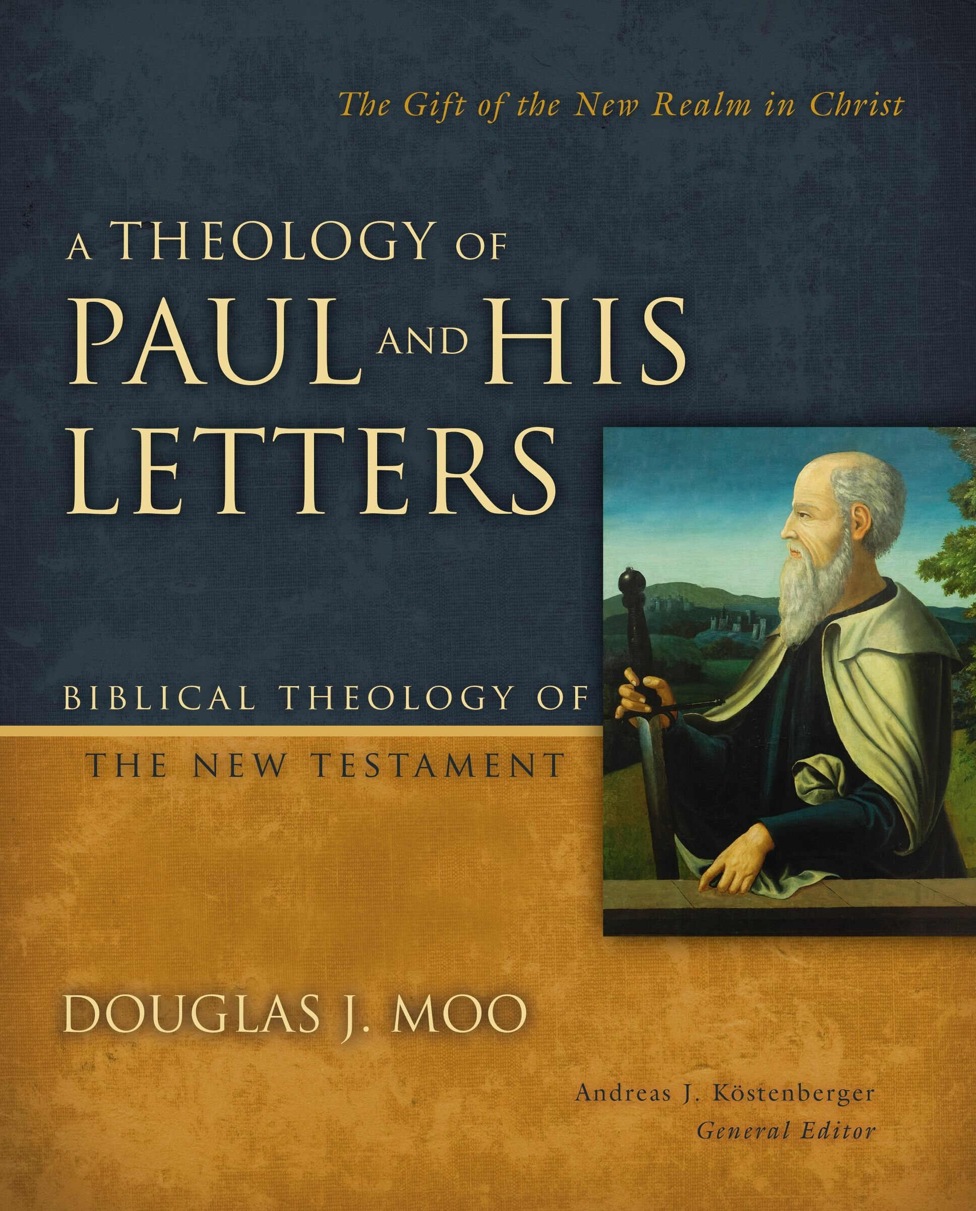 A Theology of Paul and His Letters: The Gift of the New Realm in Christ (Biblical Theology of the New Testament | BTNT)