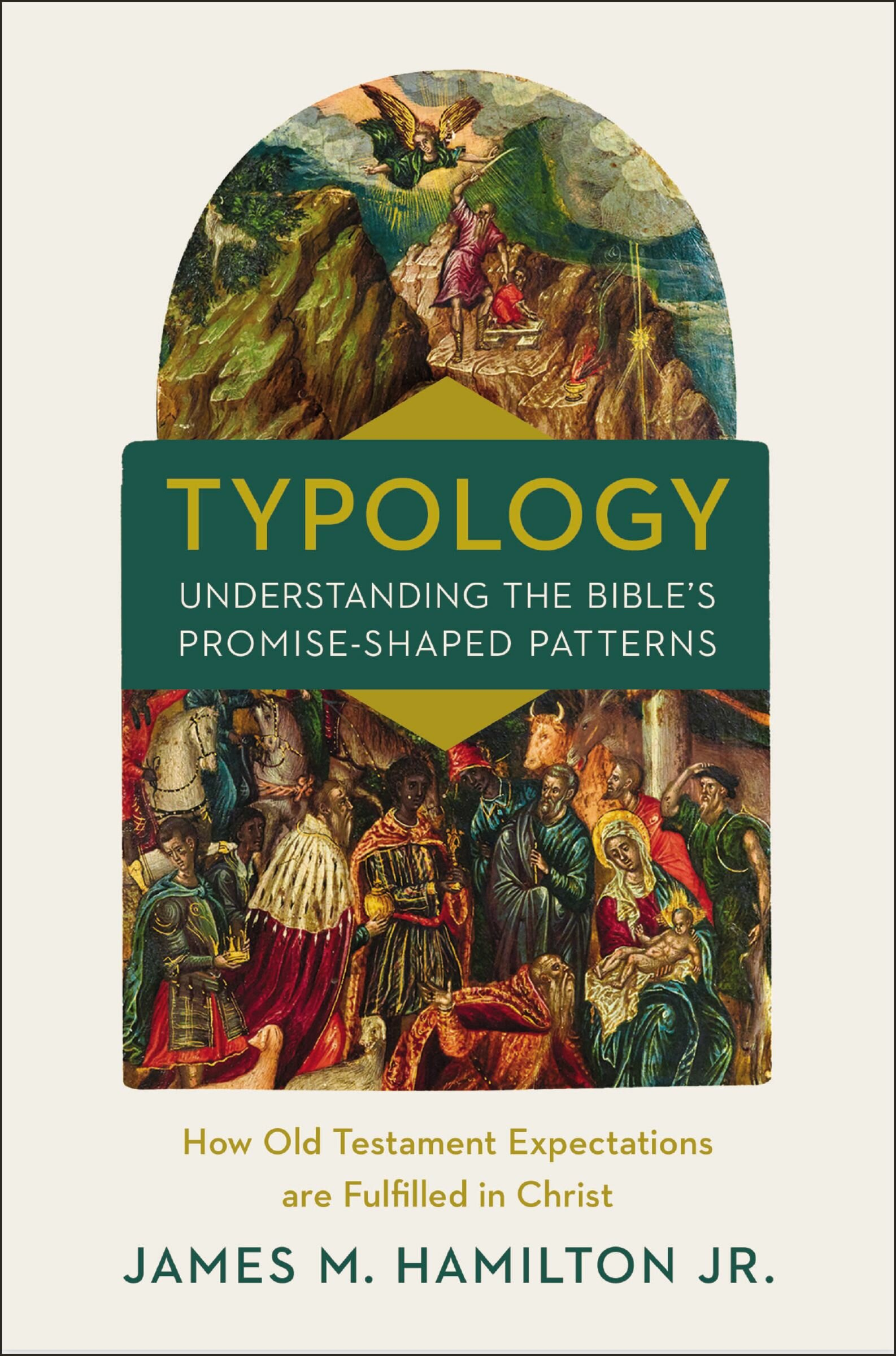 Typology-Understanding the Bible's Promise-Shaped Patterns: How Old Testament Expectations are Fulfilled in Christ