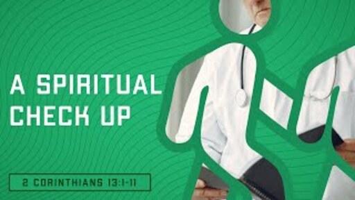 A Spiritual Check Up (2 Corinthians 13:1-11)