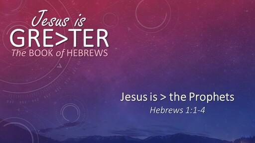 Jesus is > the Prophets