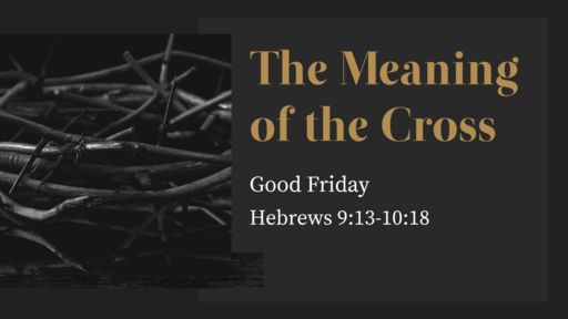 The Meaning of the Cross--Good Friday