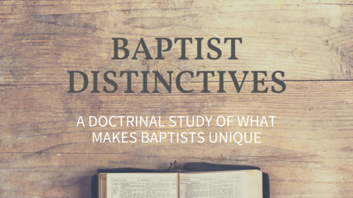 4-14-21 - Baptist Distinctives Pt. 4