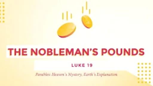 The Nobleman's Pounds - Luke 19:11-27