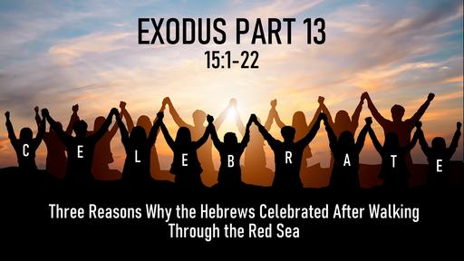 Exodus Part Thirteen, 15:1-22, Sunday April 11, 2021