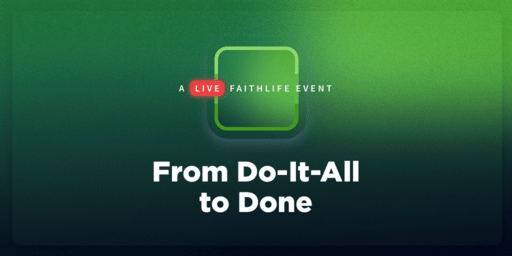 From Do-It-All to Done: Faithlife Live Event