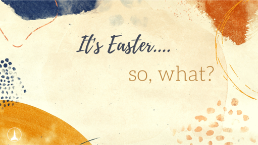 It's Easter, So What?