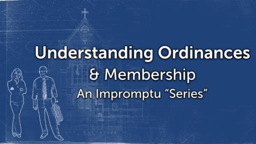 Understanding Ordinances & Membership