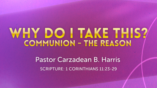 WHY DO I TAKE THIS? COMMUNION - THE REASON