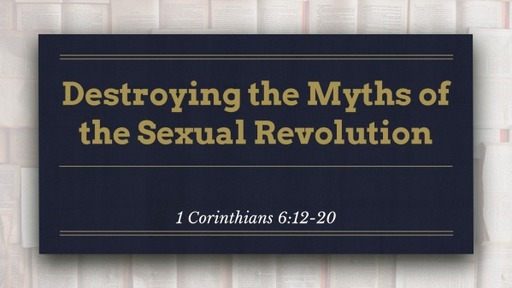 Destroying the Myths of the Sexual Revolution