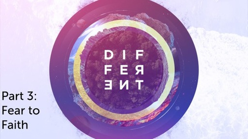 DIFFERENT- Pt 3 Fear to Faith