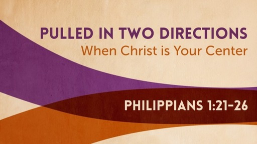 Pulled In Two Directions When Christ is Your Center