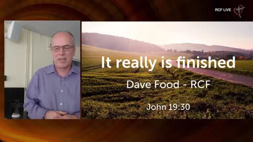 RCF 040421 - Easter Communion Service - Dave Food - It really is finished