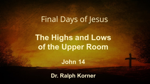 The Final Days of Jesus: The Highs and Lows of the Upper Room