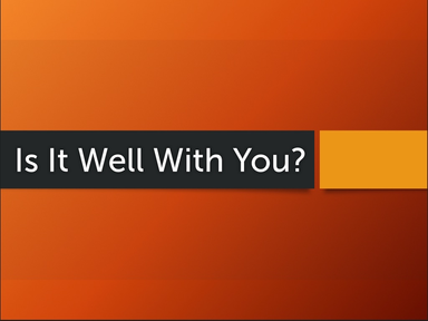 Is It Well With You?