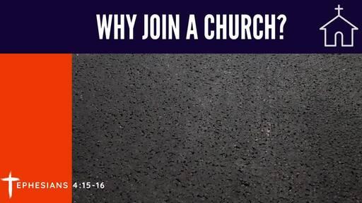 Why Join A Church? | Ephesians 4:15-16