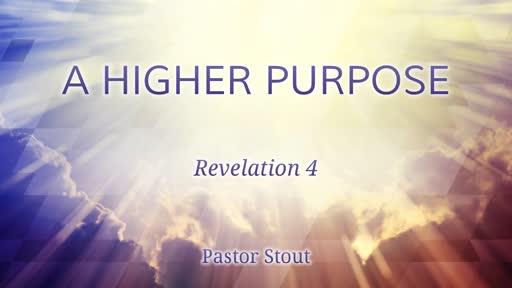 A Higher Purpose - Revelation 4:6-11