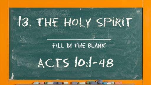 15 l The Action of the Church: The Holy Spirit [Fill in the Blank] l Acts 10:1-48 l 04-11-21