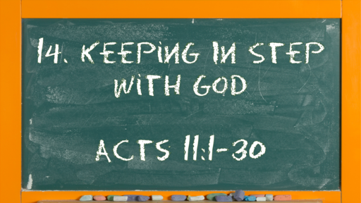 16 l The Action of the Church: Keeping In Step With God l Acts 11:1-30 l 04-18-21