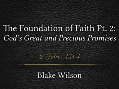 The Foundation of Faith Pt. 2: God's Great and Precious Promises