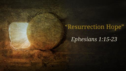 """""""Resurrection Hope"""" (Ephesians 1:15-23)"""