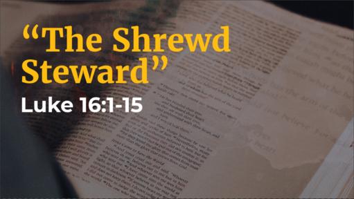 """The Shrewd Steward"" (Luke 16:1-15)"