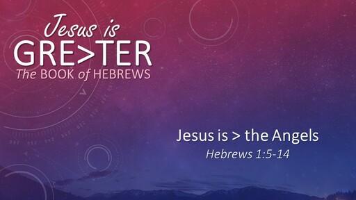 Jesus is > the Angels