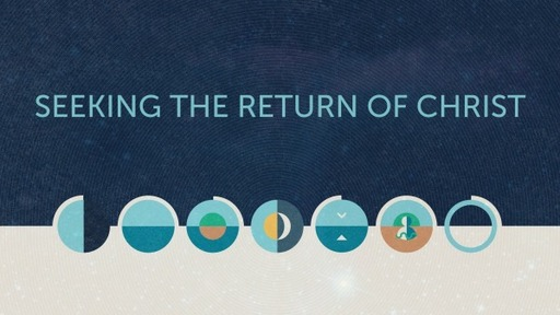 Seeking the Return of Christ (Wednesday Night Bible Study)